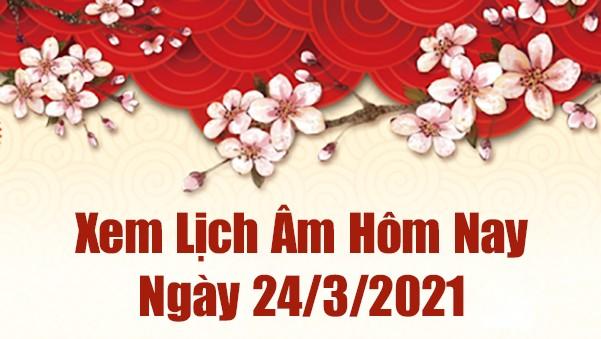 Lịch âm 24/3 - Xem âm lịch hôm nay thứ 4 ngày 24/3/2021 chính xác nhất - Lịch vạn niên 24/3/2021